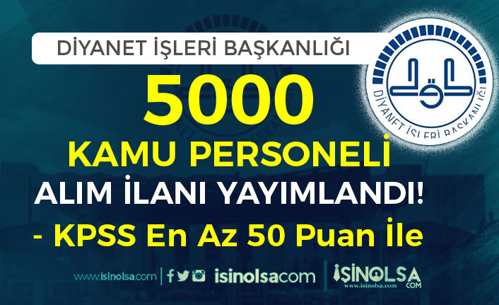Diyanet İşleri Başkanlığı 5000 Kamu Personeli Alımı İlanı Yayımlandı! KPSS 50 Puan