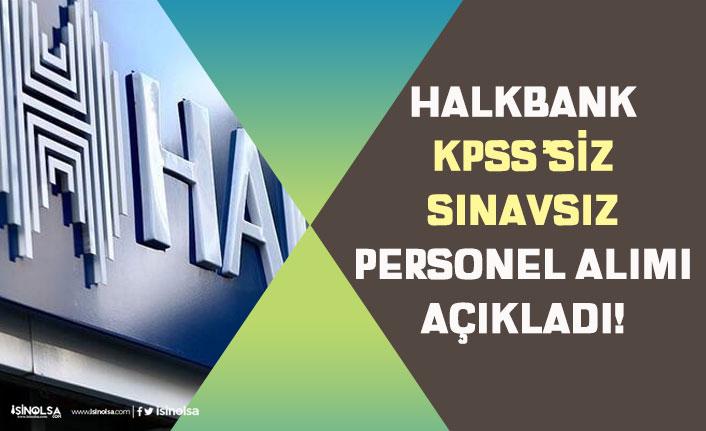 Halkbank KPSS'siz ve Sınavsız Bankacı Personel Alımı İlanı Açıkladı!