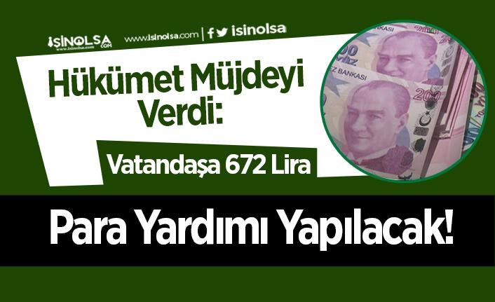 Hükümet Müjdeyi Verdi: Vatandaşa 672 Lira Para Yardımı Yapılacak!