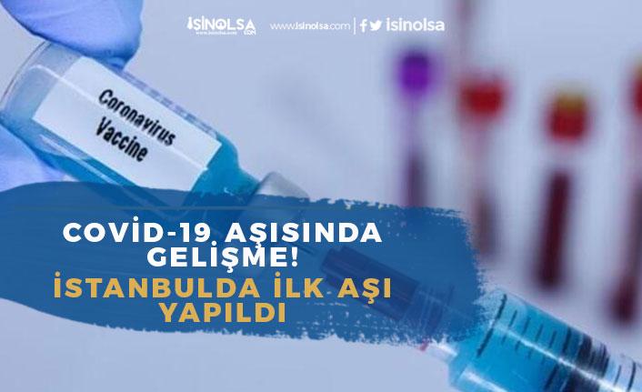 İstanbul'da İlk Covid-19 Aşısı Yapıldı! Aşıda Son Durum Nedir?