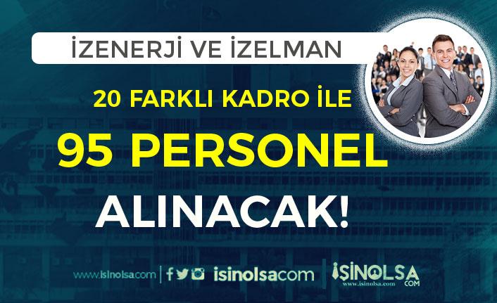 İzmir İZELMAN ve İZENERJİ 20 Farklı Kadro ile 95 Personel Alımı İlanı Yayımlandı
