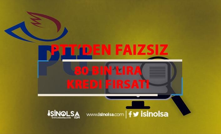 PTT'den Faizsiz 80 Bin Lira Kredi Fırsatı