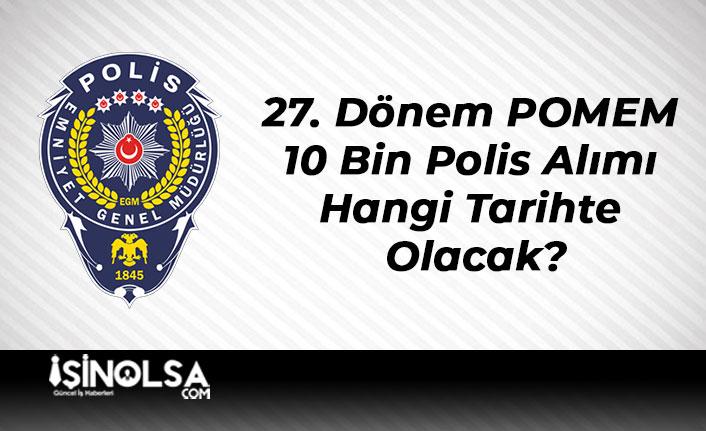27. Dönem POMEM 10 Bin Polis Alımı Hangi Tarihte Olacak?