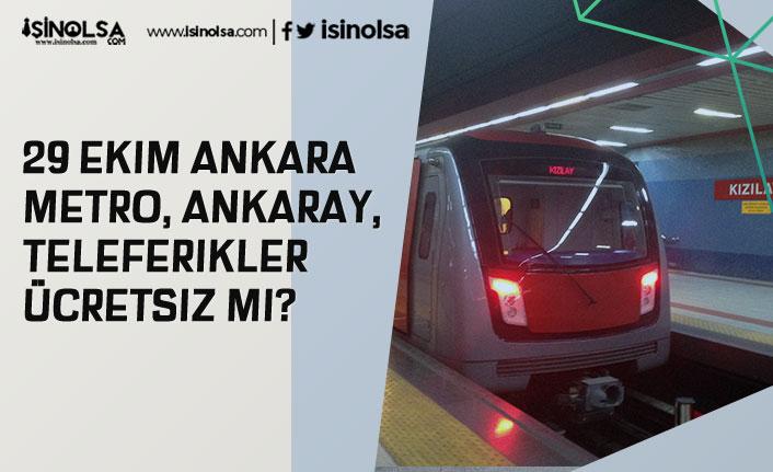 29 Ekim Ankara'da Metro, Ankaray, Teleferikler Ücretsiz Mi?