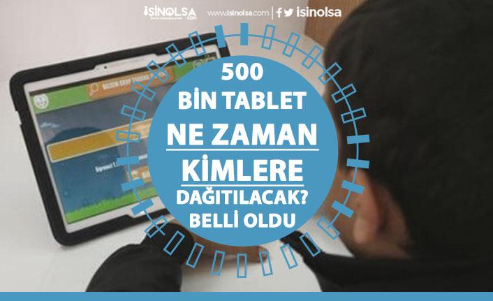500 Bin Ücretsiz Tablet Kimlere Dağıtılacak? Ne Zaman Dağıtılacak Belli Oldu!