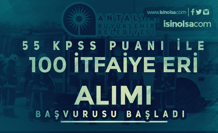 Antalya Büyükşehir Belediyesi 100 İtfaiye Eri Alımı Başvuruları Başladı! KPSS 55 İle