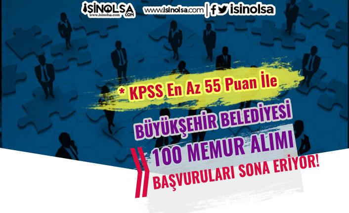 Büyükşehir Belediyesi 55 KPSS İle 100 Memur Alımı Sona Eriyor
