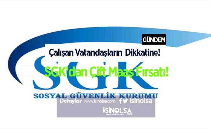 Çalışan Vatandaşların Dikkatine! SGK'dan Çift Maaş Fırsatı!