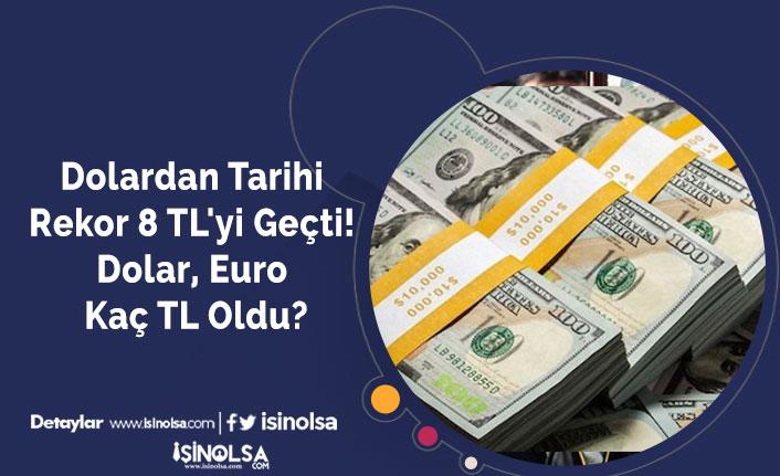 Dolardan Tarihi Rekor 8 TL'yi Geçti! Dolar, Euro Kaç TL Oldu?