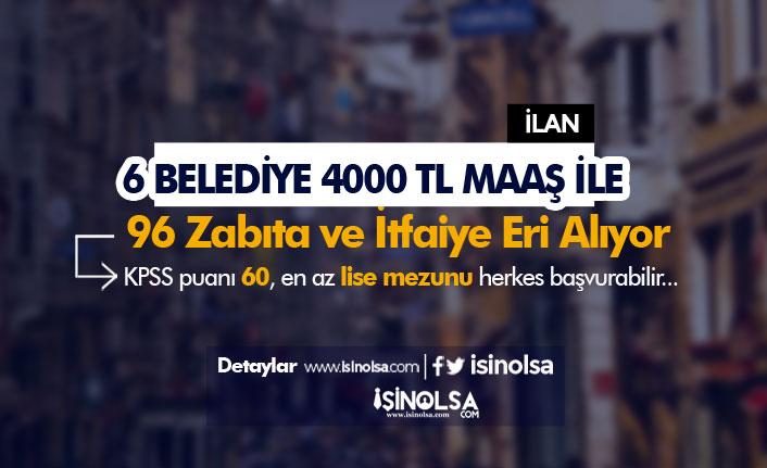 En Az 4000 TL Maaş İle 6 Belediye 96 İtfaiyeci ve Zabıta Memuru Alımı Yapacak!