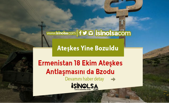 Ermenistan 18 Ekim Ateşkesini Yine İhlal Etti!
