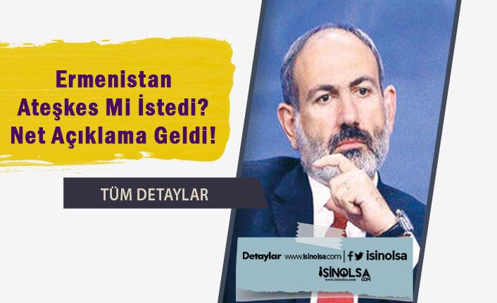 Ermenistan Ateşkes Mi İstedi? Net Açıklama Geldi!