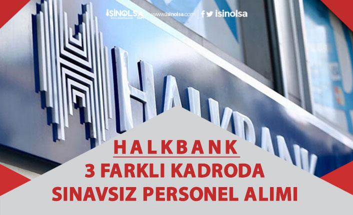 Halkbank 3 Kadroda Sınavsız Personel Alımı Başvurusu Alıyor!