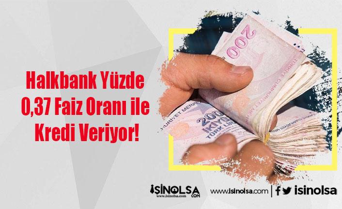 Halkbank Yüzde 0,37 Faiz Oranı ile Kredi Veriyor!