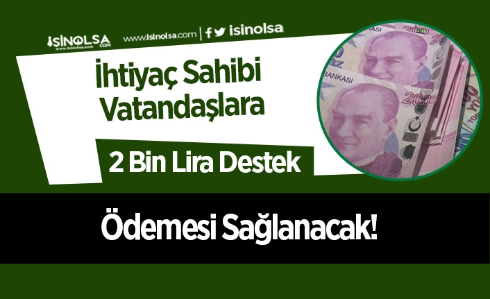 İhtiyaç Sahibi Vatandaşlara 2 Bin Lira Destek Ödemesi Sağlanacak!