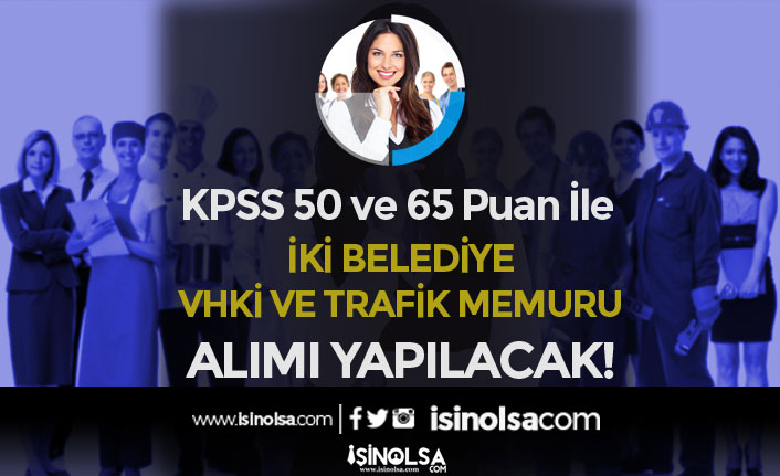 İki Belediye KPSS 50 ve 65 Puan İle VHKİ ve Trafik Memuru Alımı Yapıyor