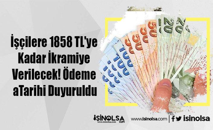İşçilere 1858 TL'ye Kadar İkramiye Verilecek! Ödeme Tarihi Duyuruldu