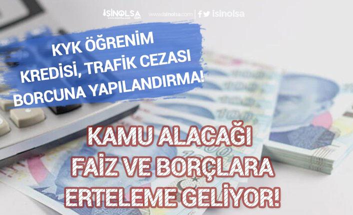 KYK Kredi Borçları, Trafik Cezaları, Kamu Alacağı Ceza ve Faizlere Erteleme Geliyor!