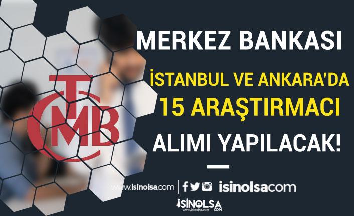 Merkez Bankası İstanbul ve Ankara'da Kadrolu 15 Araştırmacı Alımı
