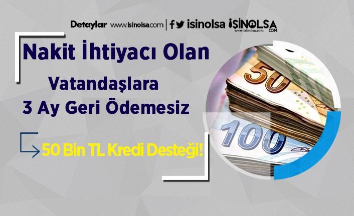 Nakit İhtiyacı Olan Vatandaşlara 3 Ay Geri Ödemesiz 50 Bin TL Kredi Desteği!