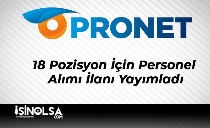 Pronet 18 Pozisyon İçin Personel Alımı İlanı Yayımladı