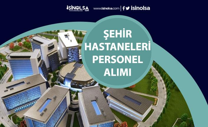 Türkiye Geneli Şehir Hastaneler Personel Alımı! Özel, Kamu'da KPSS'siz