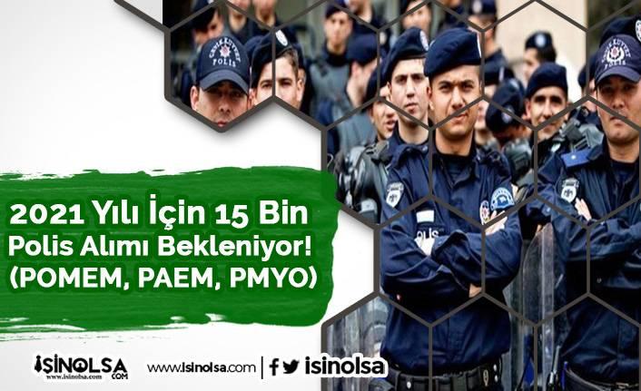 2021 Yılı İçin 15 Bin Polis Alımı Bekleniyor! (POMEM, PAEM, PMYO)