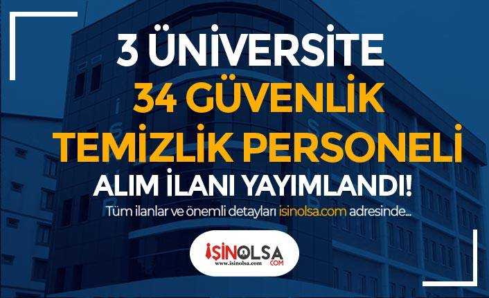 3 Üniversiteye İŞKUR İle 54 Güvenlik ve Temizlik Personeli Alımı Yapılacak!