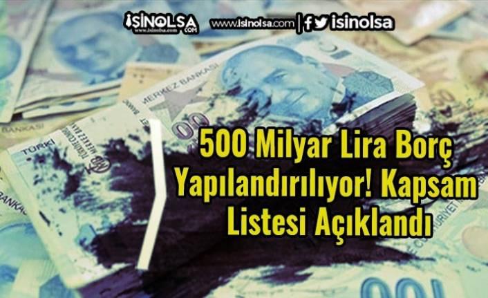 500 Milyar Lira Borç Yapılandırılıyor! Kapsam Listesi Açıklandı