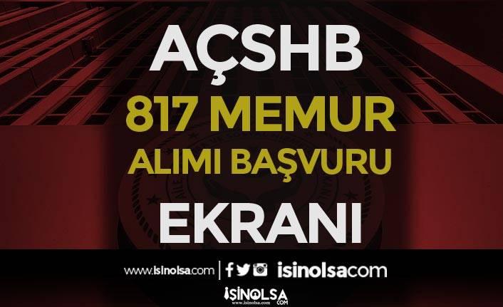 AÇSHB 817 Personel ve Memur Alımı Online Başvurusu Başladı! İşte Ekran