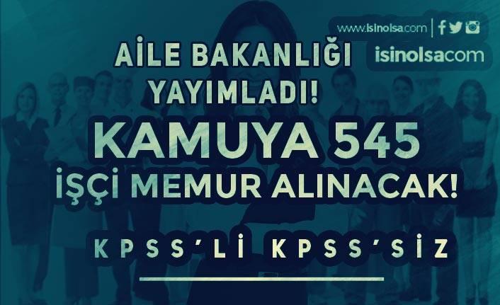 Aile Bakanlığı Yayımladı! KPSS İle veya KPSS Siz 545 İşçi Memur Alınacak!