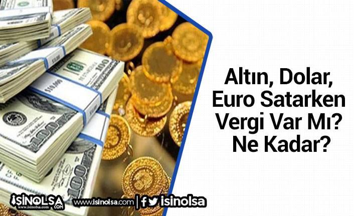 Altın, Dolar, Euro Satarken Vergi Var Mı? Ne Kadar?