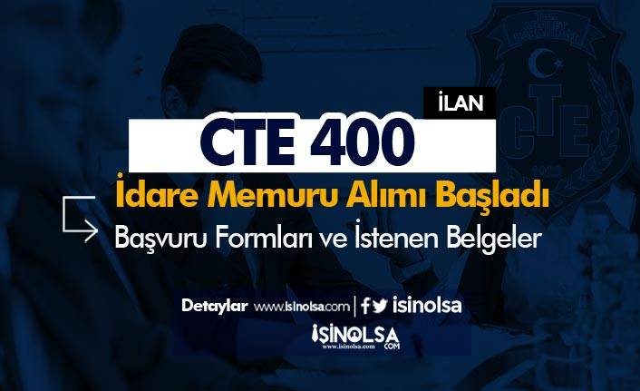 CTE 400 İdare Memuru Alımı Başladı! Başvuru Formu Ek-1 ve Ek-2