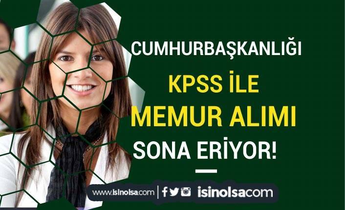 Cumhurbaşkanlığı KPSS Puanı İle Memur Alımı Başvuruları Sona Eriyor!