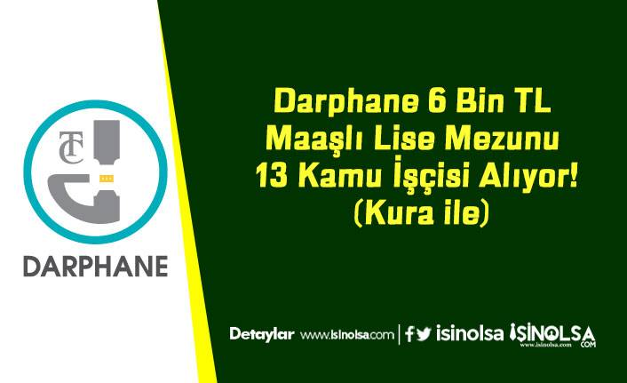 Darphane 6 Bin TL Maaşlı Lise Mezunu 13 Kamu İşçisi Alıyor! (Kura ile)