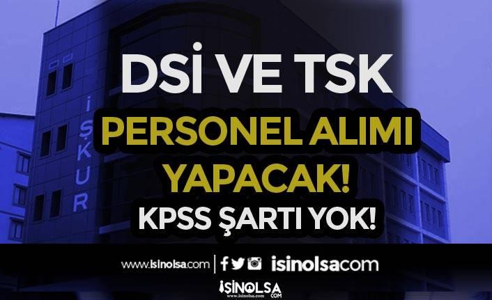DSİ ve TSK KPSS Siz Personel Alımı Yapacak! En Az İlköğretim Mezunu