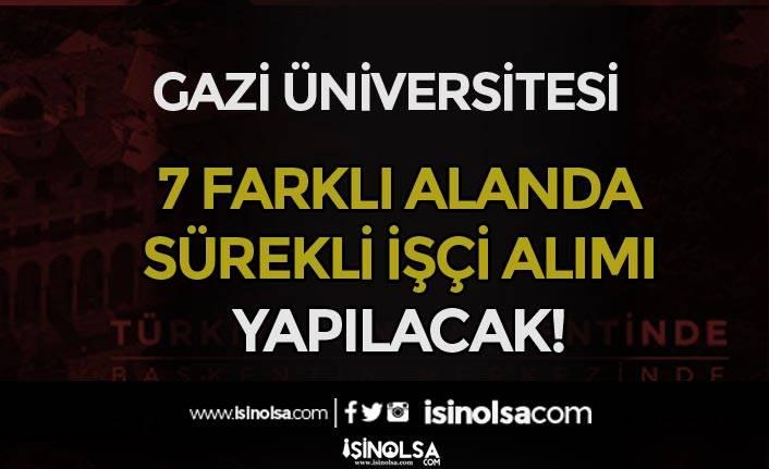 Gazi Üniversitesi 7 farklı Alanda İŞKUR İle Sürekli İşçi Alım İlanı! En Az İlkokul