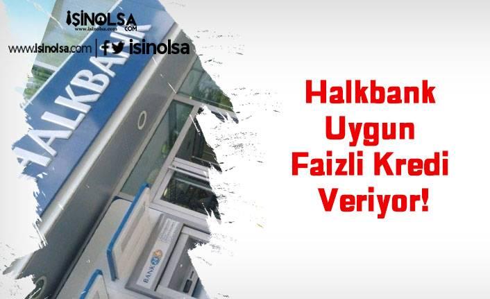 Halkbank Uygun Faizli Kredi Veriyor!