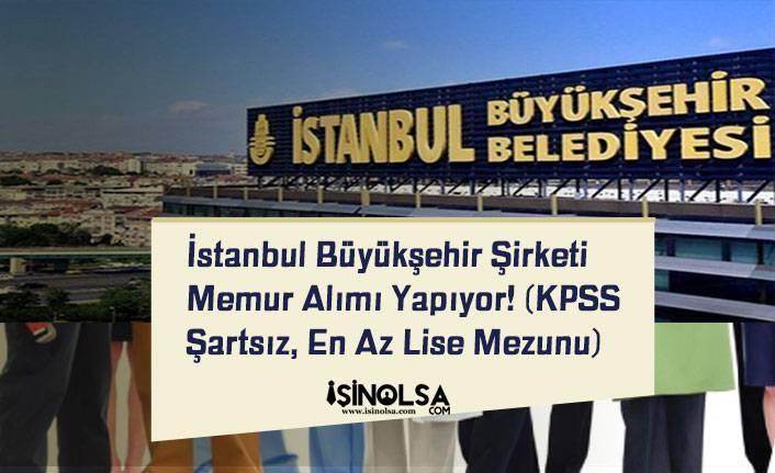 İstanbul Büyükşehir Şirketi Memur Alımı Yapıyor! (KPSS Şartsız, En Az Lise Mezunu)