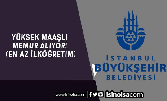 İstanbul Büyükşehir Yüksek Maaşlı Memur Alıyor! (En Az İlköğretim)
