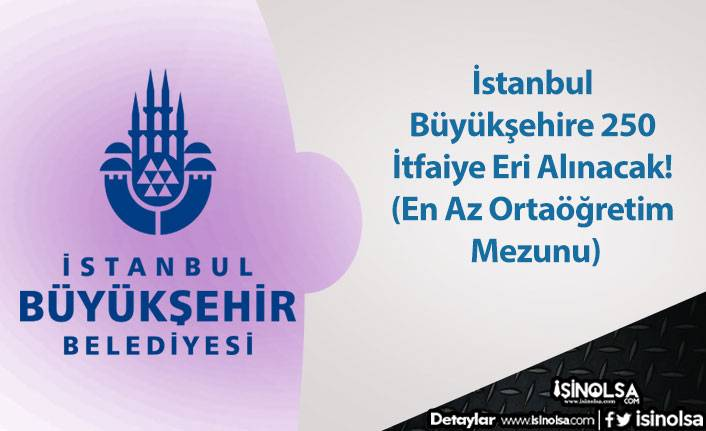 İstanbul Büyükşehire 250 İtfaiye Eri Alınacak! (En Az Ortaöğretim Mezunu)