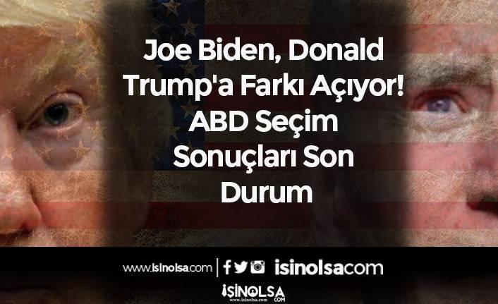 Joe Biden, Donald Trump'a Farkı Açıyor! ABD Seçim Sonuçları Son Durum