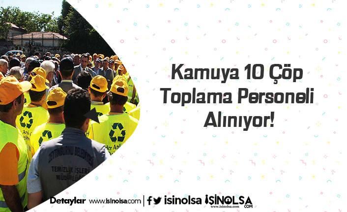 Kamuya 10 Çöp Toplama Personeli Alınıyor!