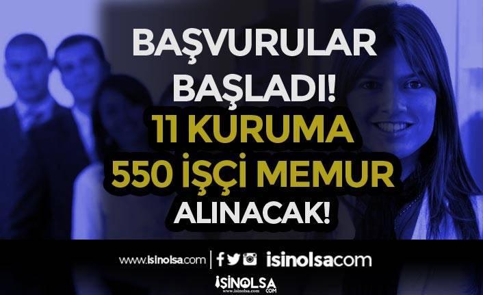 Kamuya 550 İşçi ve Memur Alınacak! 11 Kurum ve Bakanlığa Başvurular Başladı!