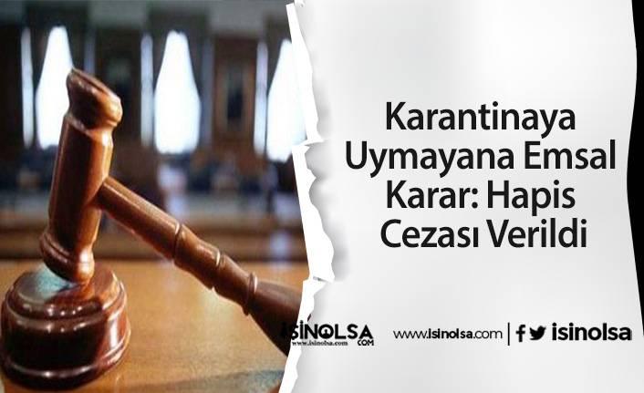 Karantinaya Uymayana Emsal Karar: Hapis Cezası Verildi