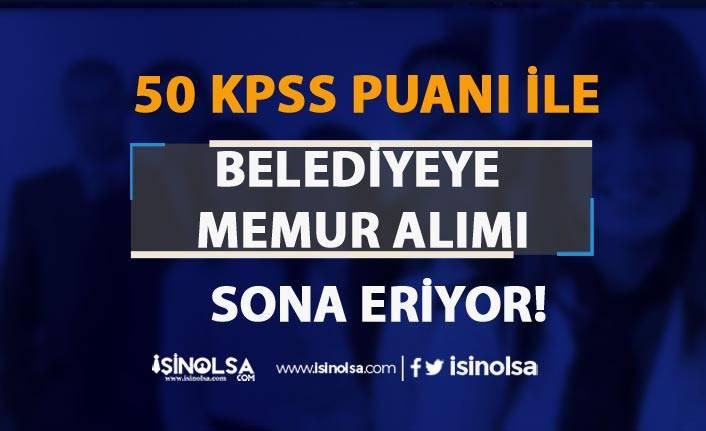 KPSS 50 Puan İle Belediye Memur Alımı Sona Eriyor