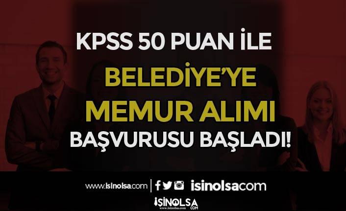 Lisans Mezunu KPSS 50 Puan İle Belediyeye Memur Alımı Başladı!