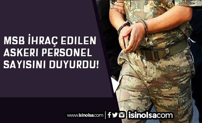 MSB İhraç Edilen Askeri Personel Sayısını Duyurdu!