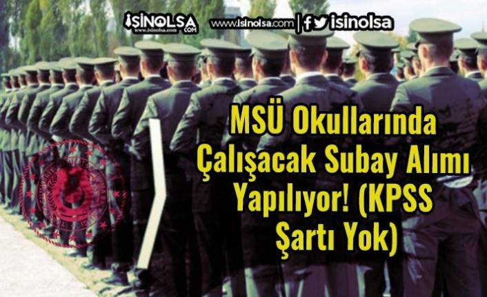 MSÜ Okullarında Çalışacak Subay Alımı Yapılıyor! (KPSS Şartı Yok)