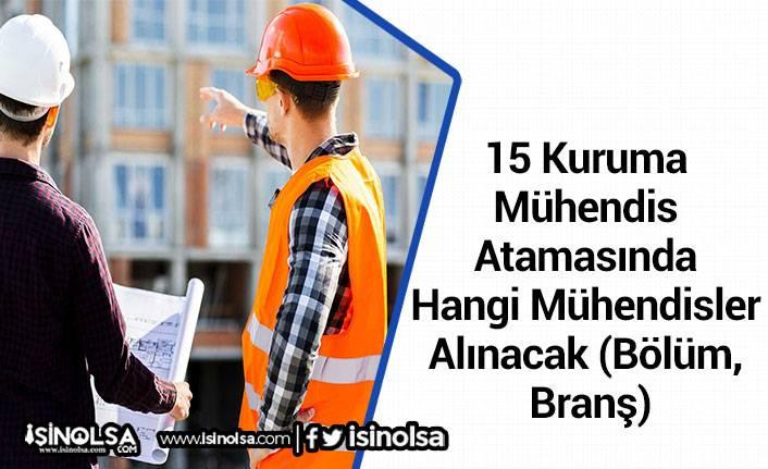 15 Kuruma Mühendis Atamasında Hangi Mühendisler Alınacak (Bölüm, Branş)